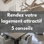 Rendez votre logement attractif 5 conseils