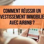 Comment réussir un investissement immobilier avec Airbnb